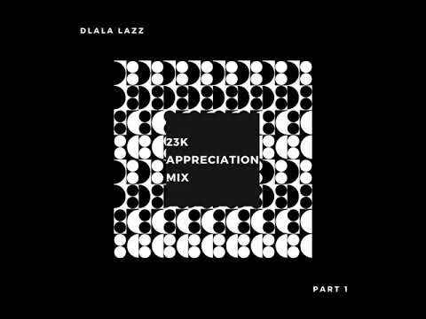 Dlala Lazz 23K Appreciation Mix (Pt. 1)