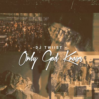 Dj Twiist Only God Knows
