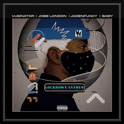 Vusinator Lockdown Anthem ft. Jadenfunky, Baby & JobeLondon