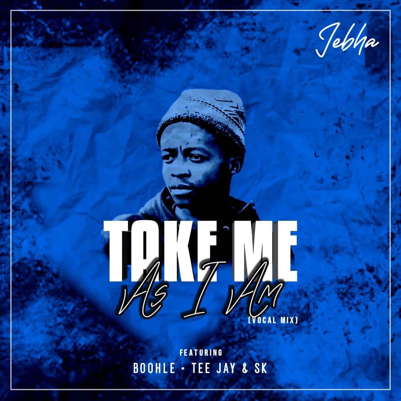Jebha Take Me As I Am (Vocal Mix) ft Boohle, Tee Jay & Sk
