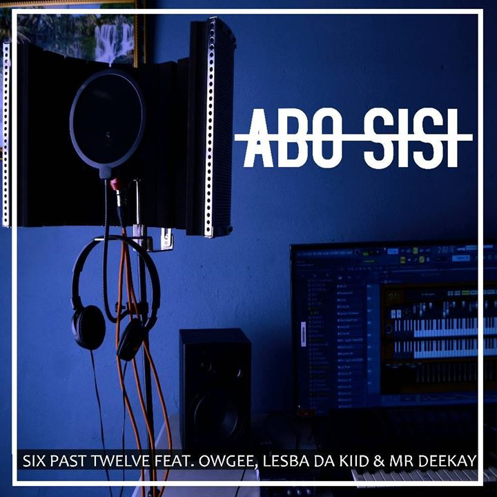 Six Past Twelve Abo Sisi Ft. OwGee, Lesba Da Kiid & Mr DeeKay