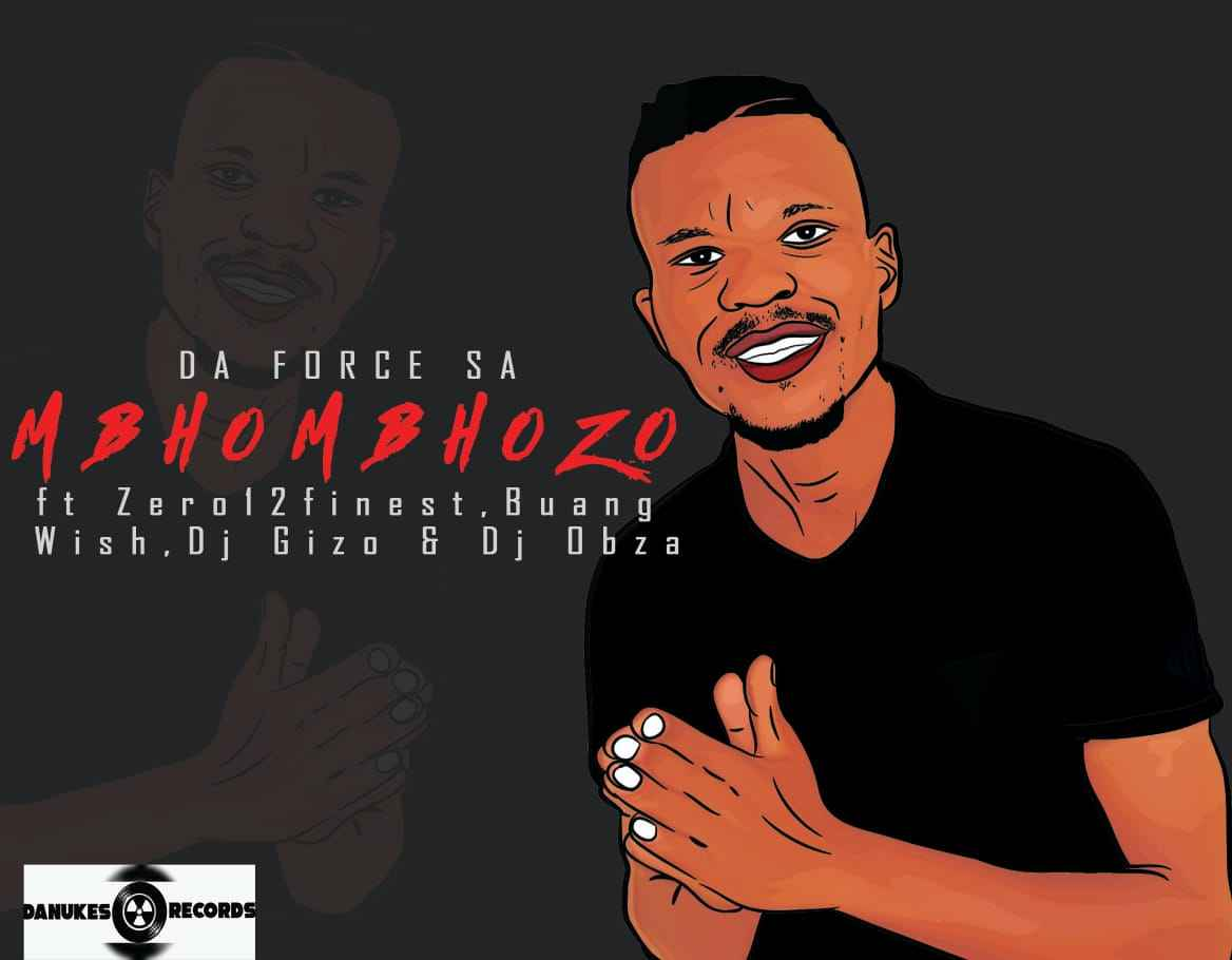 Da Force SA Mbhombhozo ft Dj Obza, Buang, Zero12finest , Wish & Dj Gizo