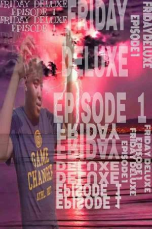 Ratiiey Entertainment Friday Deluxe Episode 1