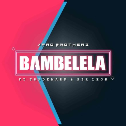 Afro Brotherz Bambelela ft. TradeMark & Sir Leon