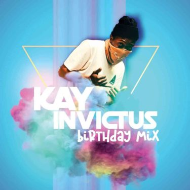 Kay Invictus Birthday Mix