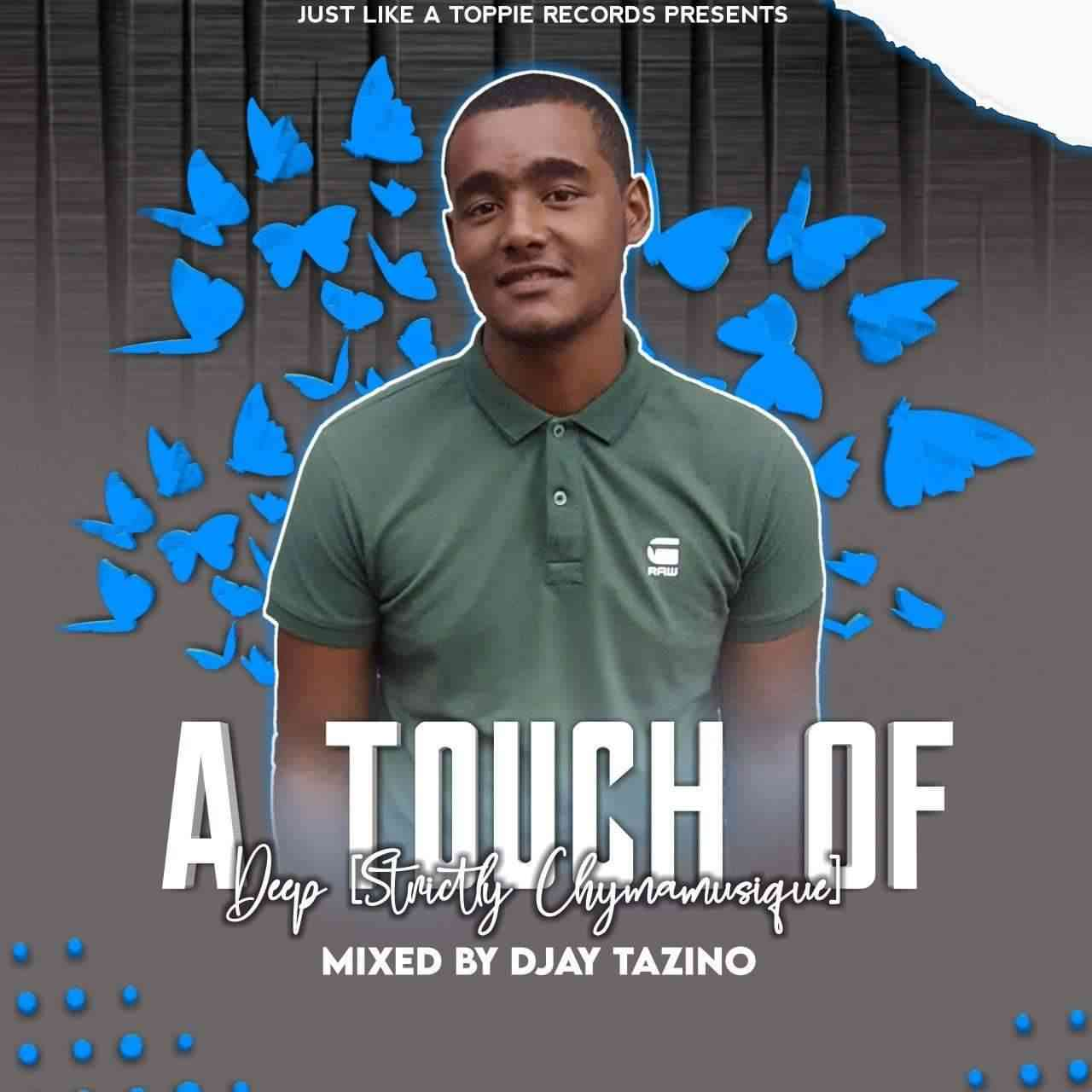 Djay Tazino A Touch Of Deep (Strictly Chymamusique)