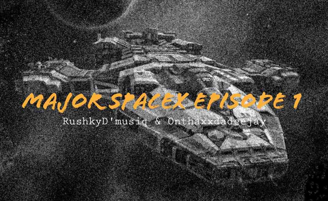 Rushky Dmusiq & Onthaxxdadeejay Major SpaceX Episode #1