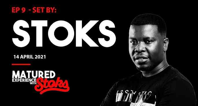 DJ Stoks Matured Experience With Stoks Mix (Episode 9)